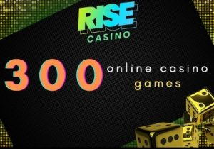 Rise casino offers 300 online casino games